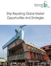 Ship Repairing Market - By Type of Vessel (Bulkers, Tankers, Container Ships, Passenger, Refrigerated Vessels, Offshore, Others) And By Region, Opportunities, Trends And Strategies - Global Forecast To 2030