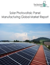 Solar Photovoltaic Panel Manufacturing Global Market Report 2019