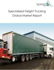 Specialized Freight Trucking Global Market Report 2018