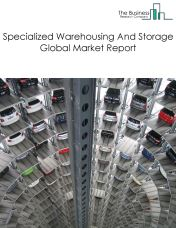 Specialized Warehousing And Storage Global Market Report 2018