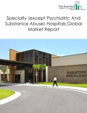 Specialty (except Psychiatric And Substance Abuse) Hospitals Global Market Report 2018