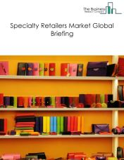 Specialty Retailers Market Global Briefing 2018