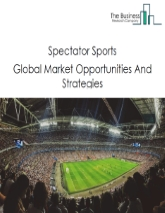 Spectator Sports Global Market Report 2021: COVID-19 Impact and Recovery to 2030