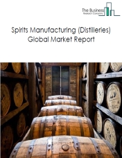 Spirits Manufacturing (Distilleries) Global Market Report 2020