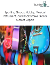 Sporting Goods, Hobby, Musical Instrument, and Book Stores Global Market Report 2020-30: Covid 19 Impact and Recovery