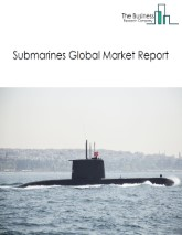 Submarines Global Market Report 2021: COVID 19 Impact and Recovery to 2030