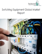 Switching Equipment Global Market Report 2020-30: Covid 19 Impact and Recovery