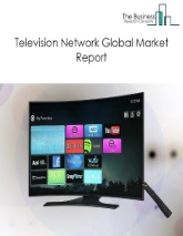 Television Network Global Market Report 2021: COVID 19 Impact and Recovery to 2030