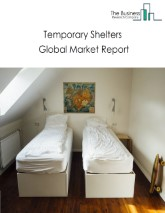 Temporary Shelters Global Market Report 2021: COVID 19 Impact and Recovery to 2030