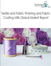 Textile and Fabric Finishing and Fabric Coating Mills Global Market Report 2021: COVID-19 Impact and Recovery to 2030