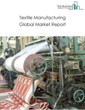 Textile Manufacturing Global Market Report 2020