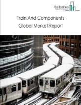 Train And Components Global Market Report 2021: COVID-19 Impact and Recovery to 2030