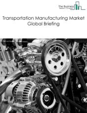 Transportation Manufacturing Market Global Briefing 2018