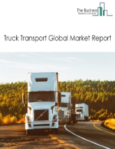 Truck Transport Global Market Report 2020-30: Covid 19 Impact and Recovery