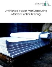 Unfinished Paper Manufacturing Market Global Briefing 2018