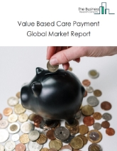 Value Based Care Payment Global Market Report 2021: COVID 19 Growth And Change to 2030