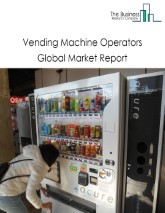 Vending Machine Operators Global Market Report 2021: COVID 19 Impact and Recovery to 2030