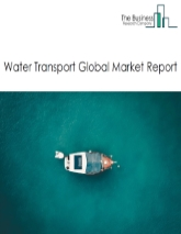Water Transport Global Market Report 2020-30: Covid 19 Impact and Recovery