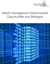 Wealth Management Market - By Type Of Asset Class (Equity, Fixed Incomes, Alternative Assets And Others) Major Players, Market Size, Opportunities And Strategies – Global Forecast To 2030