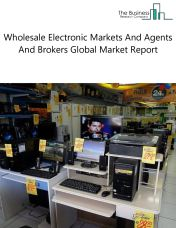 Wholesale Electronic Markets And Agents And Brokers Global Market Report 2018
