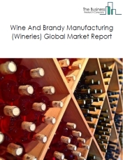 Wine And Brandy Manufacturing (Wineries) Global Market Report 2020