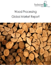 Wood Processing Global Market Report 2018