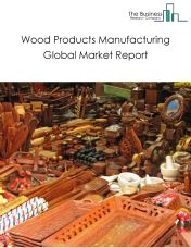 Wood Products Manufacturing Global Market Report 2018