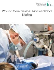 Wound Care Devices Market Global Briefing 2018