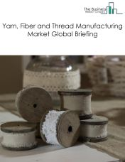 Yarn, Fiber and Thread Manufacturing Market Global Briefing 2018