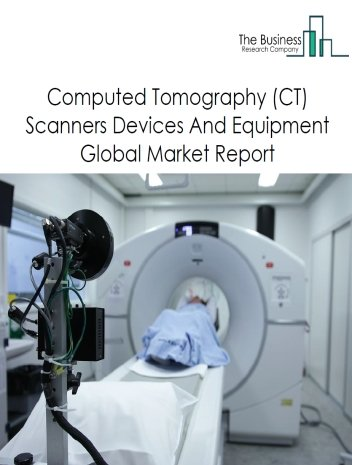 Computed Tomography (CT) Scanners Devices And Equipment