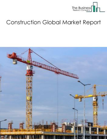 Construction Global Market Report 2019
