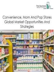 Global Convenience, Mom And Pop Stores Market - By Type (Convenience Stores, Mom And Pop Stores), By Ownership (Retail Chain, Independent Stores), And By Region, Opportunities And Strategies - Global Forecast To 2030