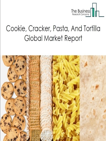 Cookie, Cracker, Pasta, And Tortilla Global Market Report 2021: COVID-19 Impact and Recovery to 2030