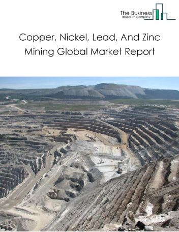 Copper, Nickel, Lead, And Zinc Mining Global Market Report 2020