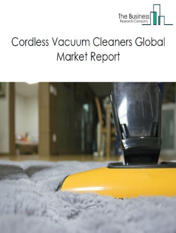 Cordless Vacuum Cleaners Global Market Report 2021: COVID 19 Growth And Change to 2030