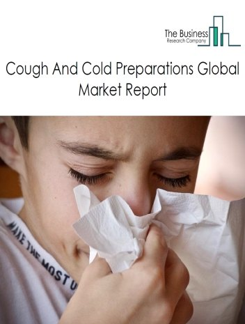 Cough And Cold Preparations Global Market Report 2021: COVID 19 Implications And Growth to 2030