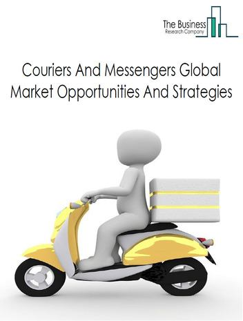 Couriers And Messengers Market - By Type (Domestic Couriers Market, International Couriers Market) Type Of Coverage (Couriers And Express Delivery Services, Local Messengers And Local Delivery), By End-User (B2B, B2C, Others), And By Region, Opportunities And Strategies – Global Forecast To 2023