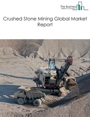 Crushed Stone Mining Global Market Report 2020