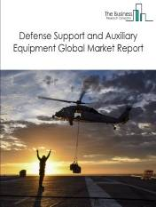 Defense Support and Auxiliary Equipment Global Market Report 2021: COVID-19 Impact and Recovery to 2030