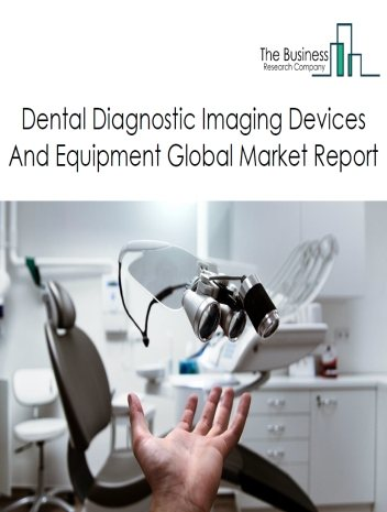 Dental Diagnostic Imaging Devices And Equipment Global Market Report 2021: COVID 19 Impact and Recovery to 2030