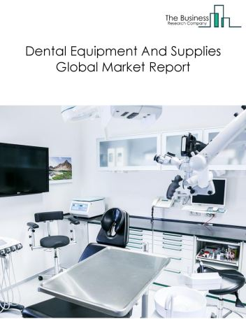 Dental Equipment And Supplies Global Market Report 2019