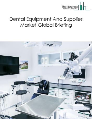 Dental Equipment And Supplies Market Global Briefing 2018