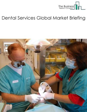 Dental Services Market Global Briefing 2018
