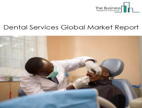 Dental Services Market - By Type Of Procedure (Non-cosmetic Dentistry, Cosmetic Dentistry), By Service (General Dentistry, Orthodontics and Prosthodontics, Oral Surgery), By End User (Male, Female), And By Region, Opportunities And Strategies – Global Forecast To 2030