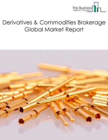 Derivatives And Commodities Brokerage Global Market Report 2018