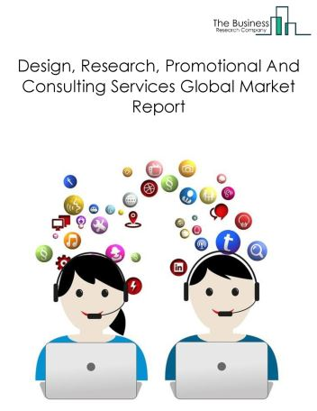 Design, Research, Promotional And Consulting Services Global Market Report 2019