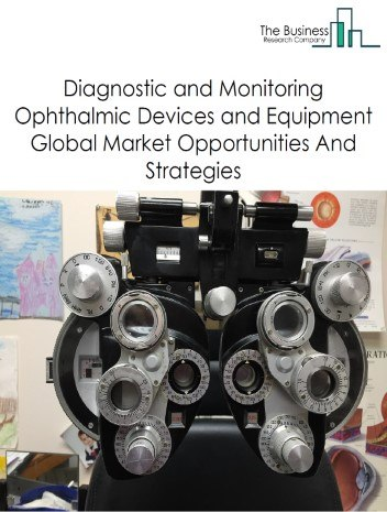 Diagnostic And Monitoring Ophthalmic Devices And Equipment Market - By Product Type (Ophthalmic Ultrasound Imaging Systems, Optical Coherence Tomographers, Fundus Cameras, Tonometers, Ophthalmoscopes, Slit Lamps, Others), By End-User, By Application, And By Region, Opportunities And Strategies – Global Forecast To 2030