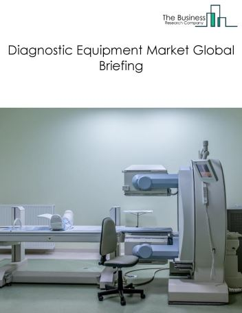 Diagnostic Equipment Market Global Briefing 2018