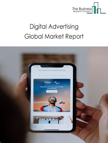 Digital Advertising Global Market Report 2020-30: Covid 19 Growth And Change