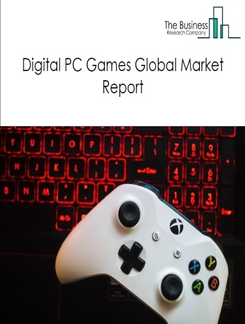 Digital PC Games Global Market Report 2021: COVID 19 Impact and Recovery to 2030